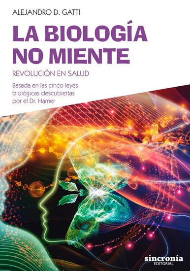 La biología no miente - Revolución en salud Basada en las cinco leyes biológicas descubiertas por el Dr Hamer - cover