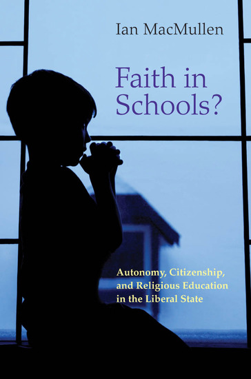 Faith in Schools? - Autonomy Citizenship and Religious Education in the Liberal State - cover