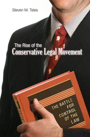 The Rise of the Conservative Legal Movement - The Battle for Control of the Law - cover