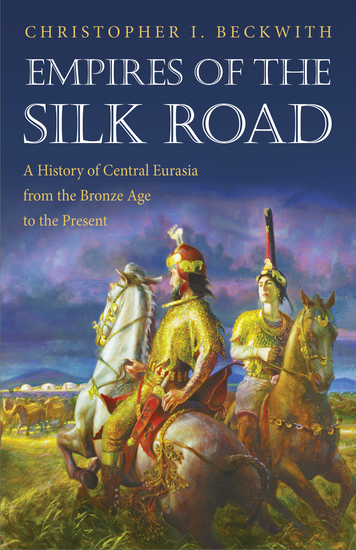 Empires of the Silk Road - A History of Central Eurasia from the Bronze Age to the Present - cover