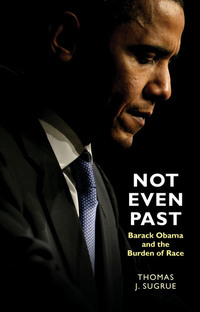 Not Even Past - Barack Obama and the Burden of Race