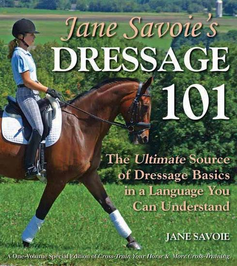 Jane Savoie's Dressage 101 - The Ultimate Source of Dressage Basics in a Language You Can Understand - cover