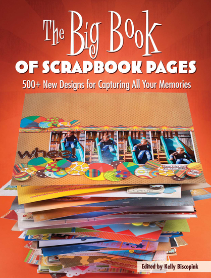 The Big Book of Scrapbook Pages - 500+ New Designs for Capturing All Your Memories - cover