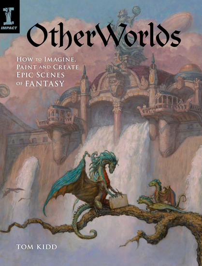 OtherWorlds - How to Imagine Paint and Create Epic Scenes of Fantasy - cover