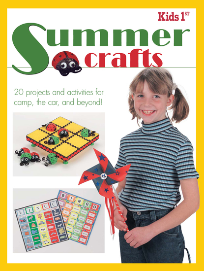 Kids 1st Summer Crafts - 20 Projects and Activities for Camp the Car and Beyond! - cover