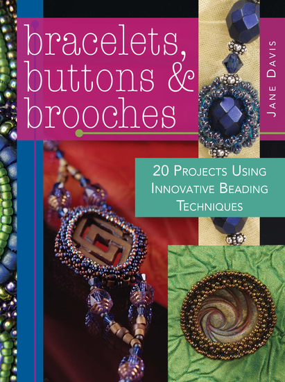 Bracelets Buttons & Brooches - 20 Projects Using Innovative Beading Techniques - cover