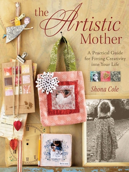 The Artistic Mother - A Practical Guide to Fitting Creativity into Your Life - cover