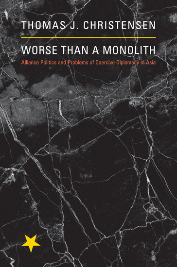 Worse Than a Monolith - Alliance Politics and Problems of Coercive Diplomacy in Asia - cover