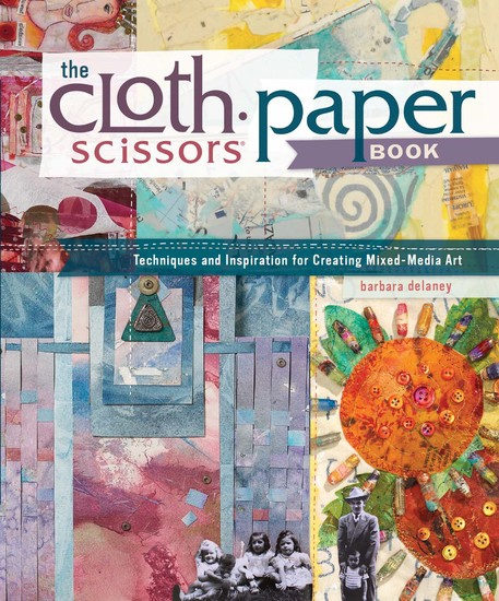 The Cloth Paper Scissors Book - Techniques and Inspiration for Creating Mixed-Media Art - cover