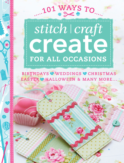 101 Ways to Stitch Craft Create for All Occasions - Birthdays Weddings Christmas Easter Halloween & Many More - cover