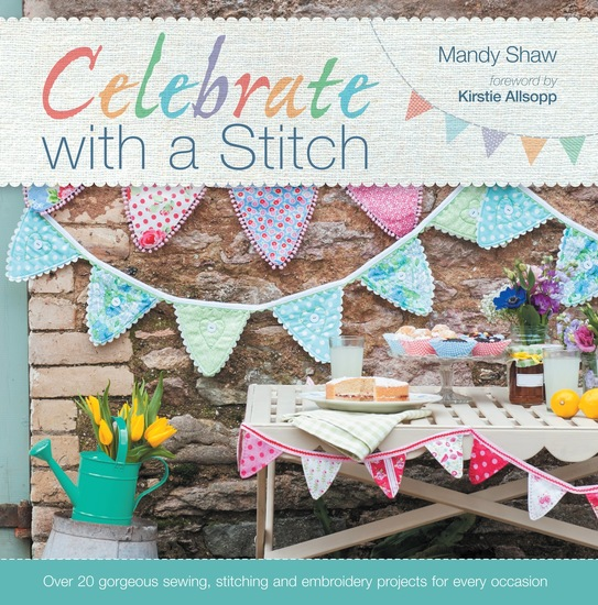 Celebrate with a Stitch - Over 20 Gorgeous Sewing Stitching and Embroidery Projects for Every Occasion - cover