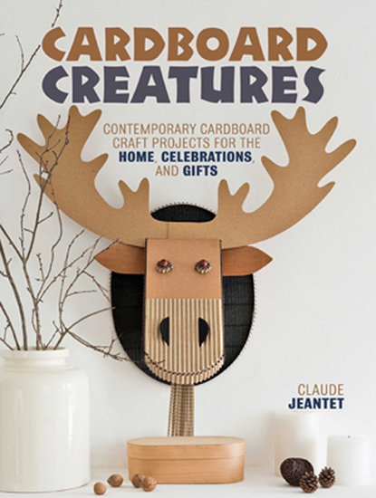 Cardboard Creatures - Contemporary Cardboard Craft Projects for the Home Celebrations & Gifts - cover