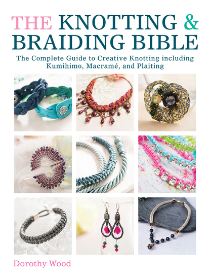 The Knotting & Braiding Bible - The Complete Guide to Creative Knotting Including Kumihimo Macrame and Plaiting - cover