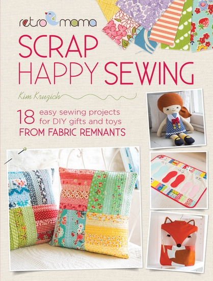 Retro Mama Scrap Happy Sewing - 18 Easy Sewing Projects for DIY Gifts and Toys from Fabric Remnants - cover