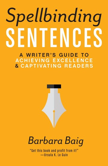 Spellbinding Sentences - A Writer's Guide to Achieving Excellence and Captivating Readers - cover