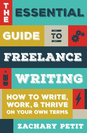 The Essential Guide to Freelance Writing - How to Write Work and Thrive on Your Own Terms - cover