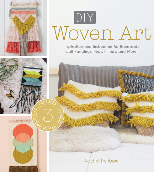 DIY Woven Art - Inspiration and Instruction for Handmade Wall Hangings Rugs Pillows and More! - cover