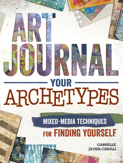 Art Journal Your Archetypes - Mixed Media Techniques for Finding Yourself - cover