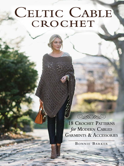 Celtic Cable Crochet - 18 Crochet Patterns for Modern Cabled Garments & Accessories - cover