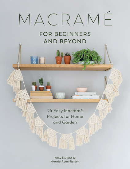 Macrame for Beginners and Beyond - 24 Easy Macrame Projects for Home and Garden - cover