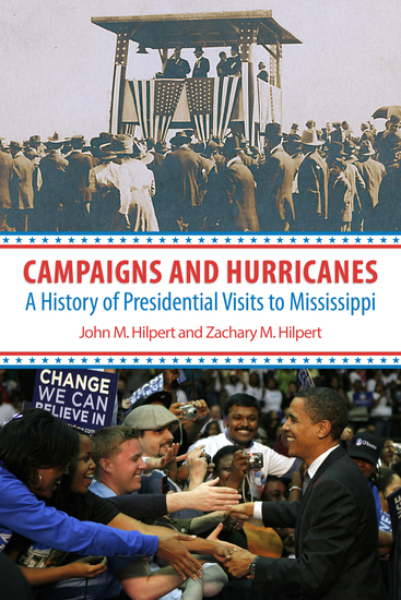 Campaigns and Hurricanes - A History of Presidential Visits to Mississippi - cover
