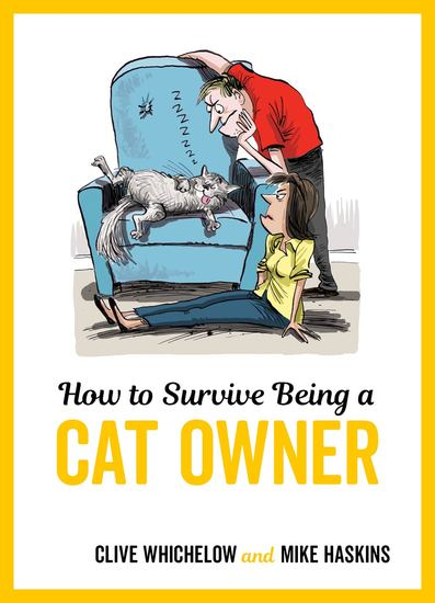 How to Survive Being a Cat Owner - Tongue-In-Cheek Advice and Cheeky Illustrations about Being a Cat Owner - cover