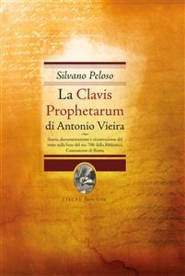 La Clavis prophetarum - Storiadocumentazione e ricostruzione del testo sulla base del ms706 della Biblioteca Casanatese di Roma - cover