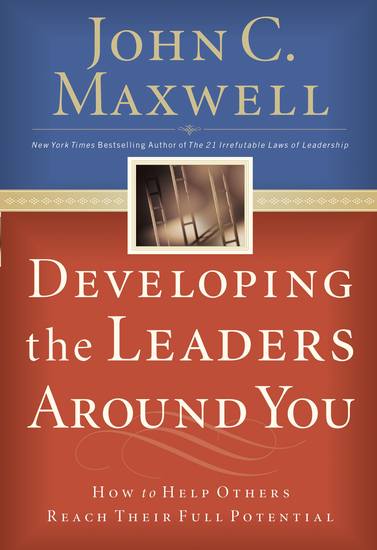 Developing the Leaders Around You - How to Help Others Reach Their Full Potential - cover