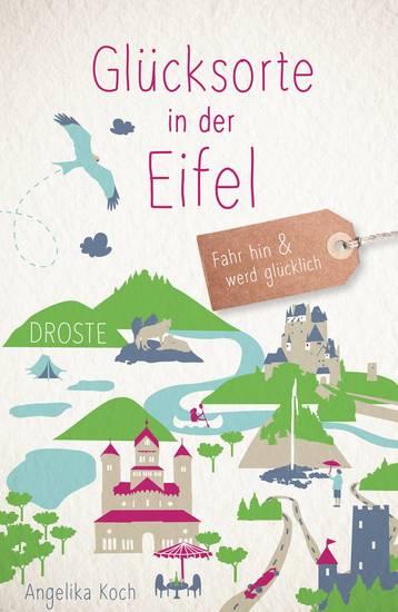 Glücksorte in der Eifel - Fahr hin und werd glücklich - cover
