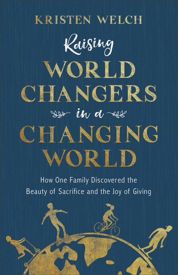 Raising World Changers in a Changing World - How One Family Discovered the Beauty of Sacrifice and the Joy of Giving - cover