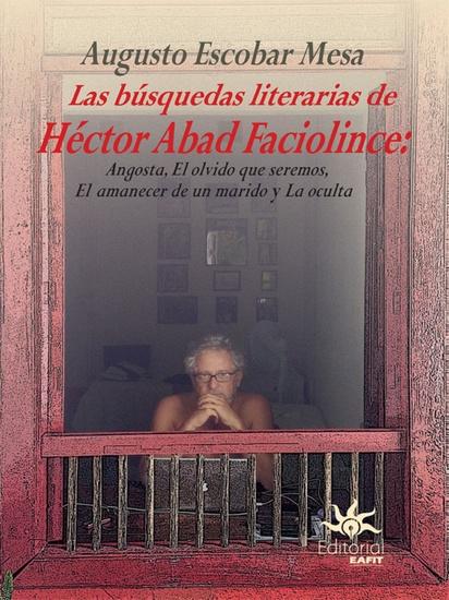 Las búsquedas literarias de Héctor Abad Faciolince - Angosta El olvido que seremos El amanecer de un marido y La Oculta - cover