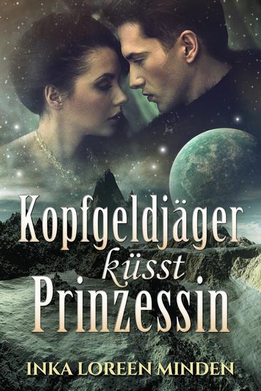 Kopfgeldjäger küsst Prinzessin - Sci-Fi-Romance - cover