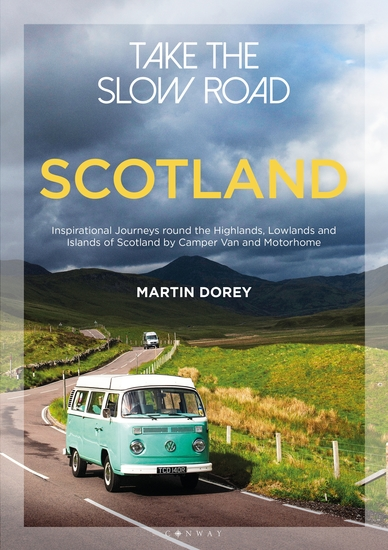 Take the Slow Road: Scotland - Inspirational Journeys Round the Highlands Lowlands and Islands of Scotland by Camper Van and Motorhome - cover