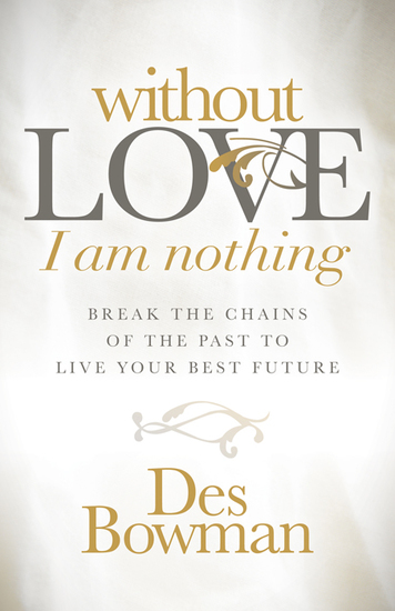 Without Love I am Nothing - Break the Chains of the Past to Live Your Best Future - cover