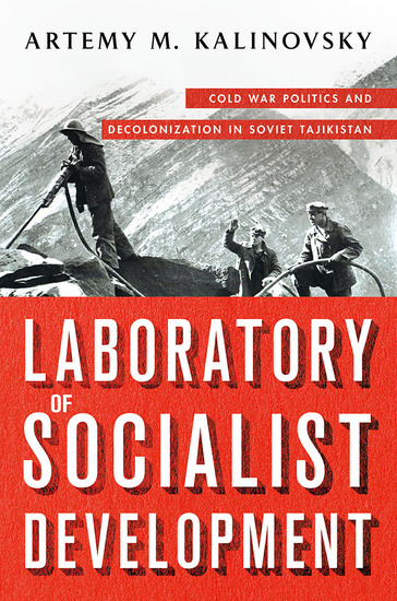Laboratory of Socialist Development - Cold War Politics and Decolonization in Soviet Tajikistan - cover