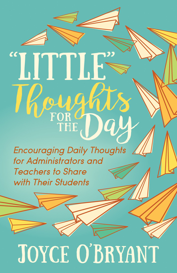 """Little"" Thoughts for the Day - A Book of Encouraging Daily Thoughts for Administrators and Teachers to Share with Their Students - cover"