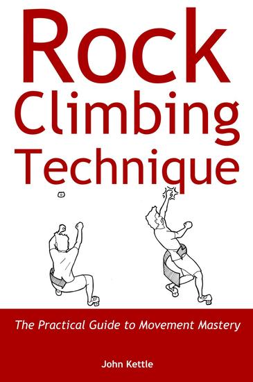Rock Climbing Technique - The Practical Guide to Movement Mastery - cover