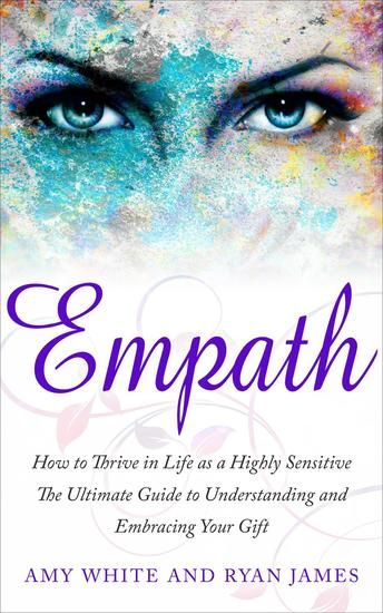 Empath : How to Thrive in Life as a Highly Sensitive- The Ultimate Guide to Understanding and Embracing Your Gift - Empath Series #1 - cover