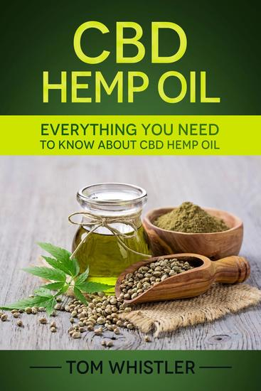 CBD Hemp Oil : Everything You Need to Know About CBD Hemp Oil - Complete Beginner's Guide - cover