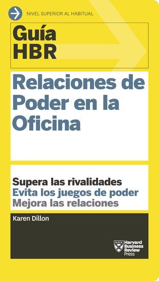 Guía HBR: Relaciones de poder en la oficina - Supera las rivalidades Evita los juegos de poder Mejora las relaciones - cover