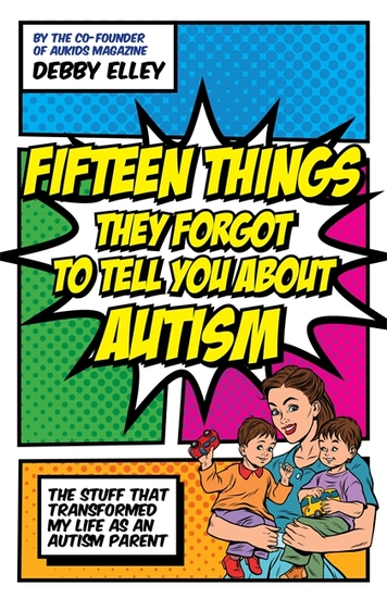 Fifteen Things They Forgot to Tell You About Autism - The Stuff That Transformed My Life as an Autism Parent - cover