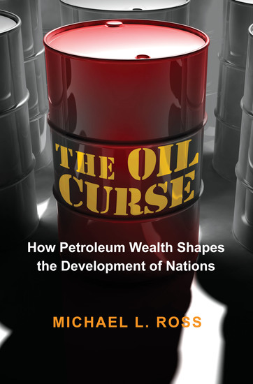 The Oil Curse - How Petroleum Wealth Shapes the Development of Nations - cover