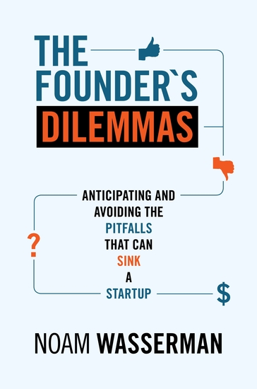 The Founder's Dilemmas - Anticipating and Avoiding the Pitfalls That Can Sink a Startup - cover