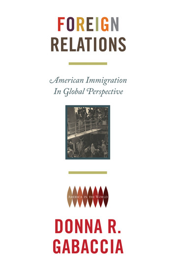 Foreign Relations - American Immigration in Global Perspective - cover