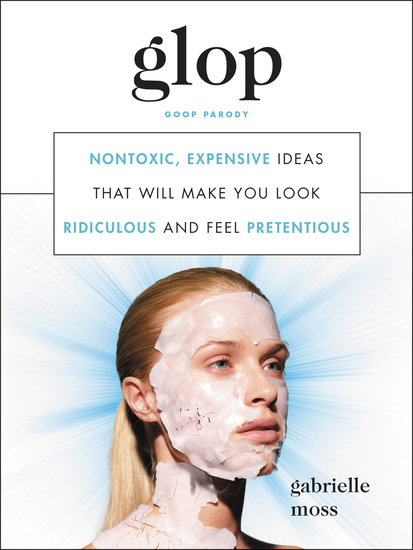 Glop - Nontoxic Expensive Ideas That Will Make You Look Ridiculous and Feel Pretentious - cover