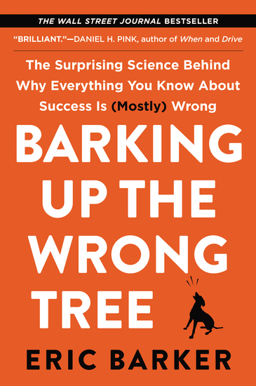 Barking Up the Wrong Tree - The Surprising Science Behind Why Everything You Know About Success Is (Mostly) Wrong - cover