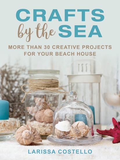 Crafts by the Sea - More Than 30 Creative Projects for Your Beach House - cover