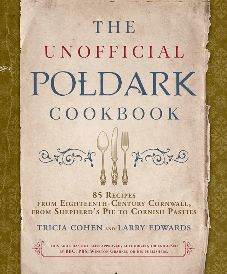 The Unofficial Poldark Cookbook - 85 Recipes from Eighteenth-Century Cornwall from Shepherd's Pie to Cornish Pasties - cover