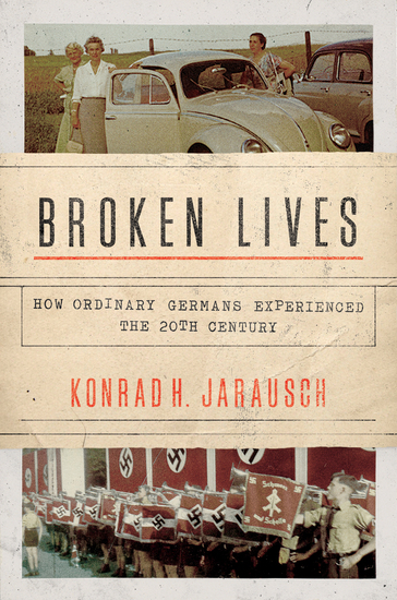 Broken Lives - How Ordinary Germans Experienced the 20th Century - cover