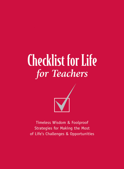 Checklist for Life for Teachers - Timeless Wisdom and Foolproof Strategies for Making the Most of Life's Challenges and Opportunities - cover